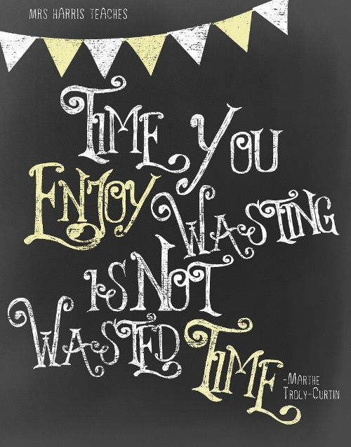 Mrs-Harris-Teaches-Chalkboard-Quote-Time-You-Enjoy-Wasting-is-Not-Wasted-Time-Poster-Freebie-Websize